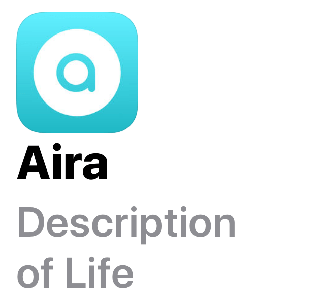screen shot from aira listing in the app store. Aira logo is top left. Small lower case a in turquoise on a white circle inside a turquoise soft edged square. Text reads, Aira, description of life.